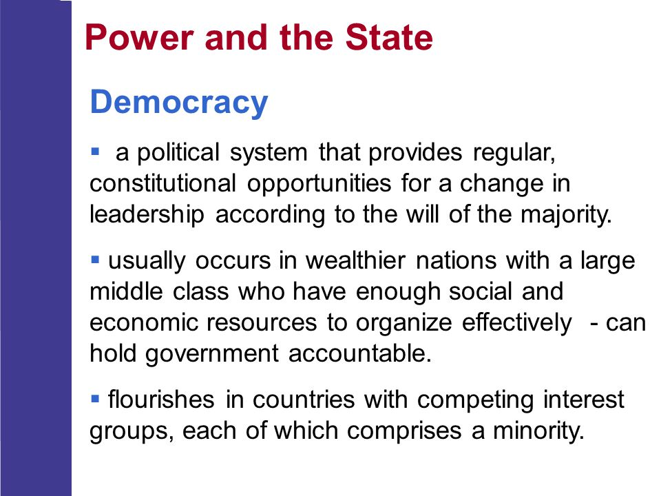 Power and the State Democracy  a political system that provides regular, constitutional opportunities for a change in leadership according to the wil