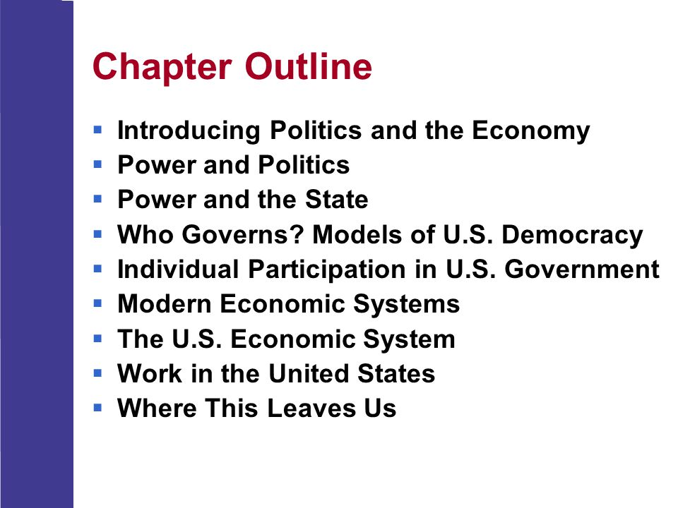 Chapter Outline  Introducing Politics and the Economy  Power and Politics  Power and the State  Who Governs? Models of U.S. Democracy  Individual