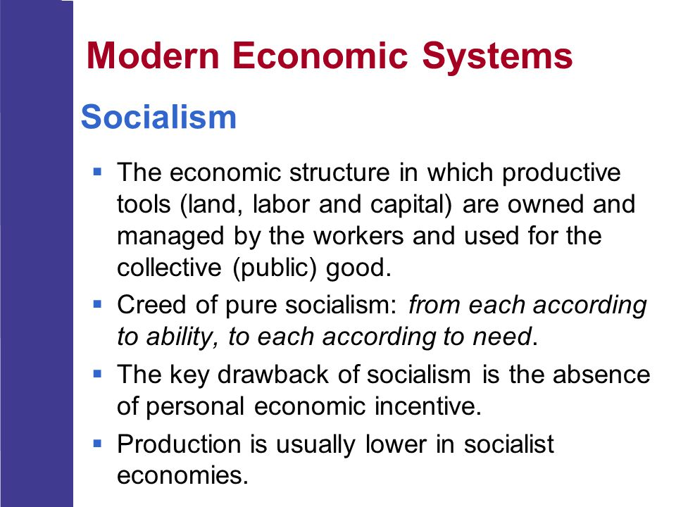 Socialism  The economic structure in which productive tools (land, labor and capital) are owned and managed by the workers and used for the collectiv