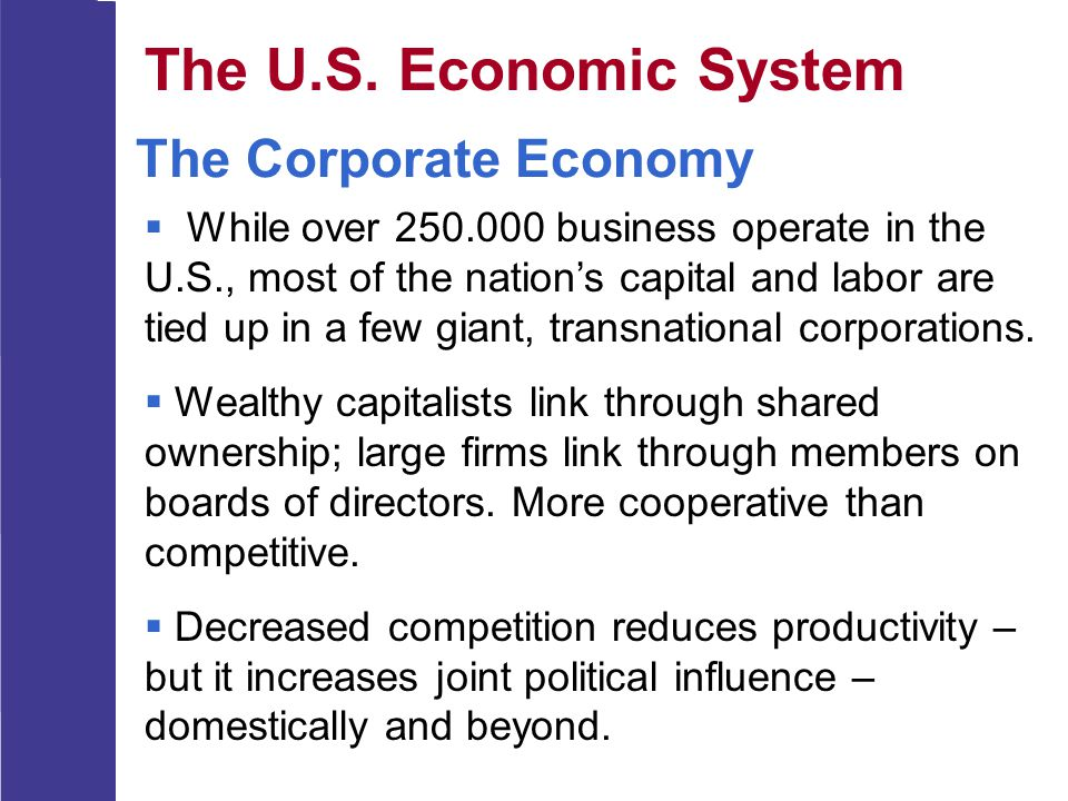 The U.S. Economic System The Corporate Economy  While over 250.000 business operate in the U.S., most of the nation's capital and labor are tied up i