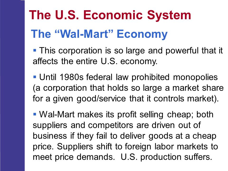 "The U.S. Economic System The ""Wal-Mart"" Economy  This corporation is so large and powerful that it affects the entire U.S. economy.  Until 1980s fed"
