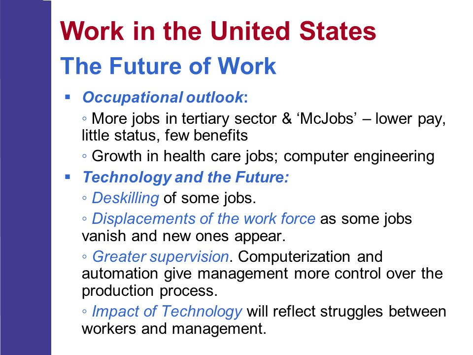 The Future of Work  Occupational outlook: ◦ More jobs in tertiary sector & 'McJobs' – lower pay, little status, few benefits ◦ Growth in health care
