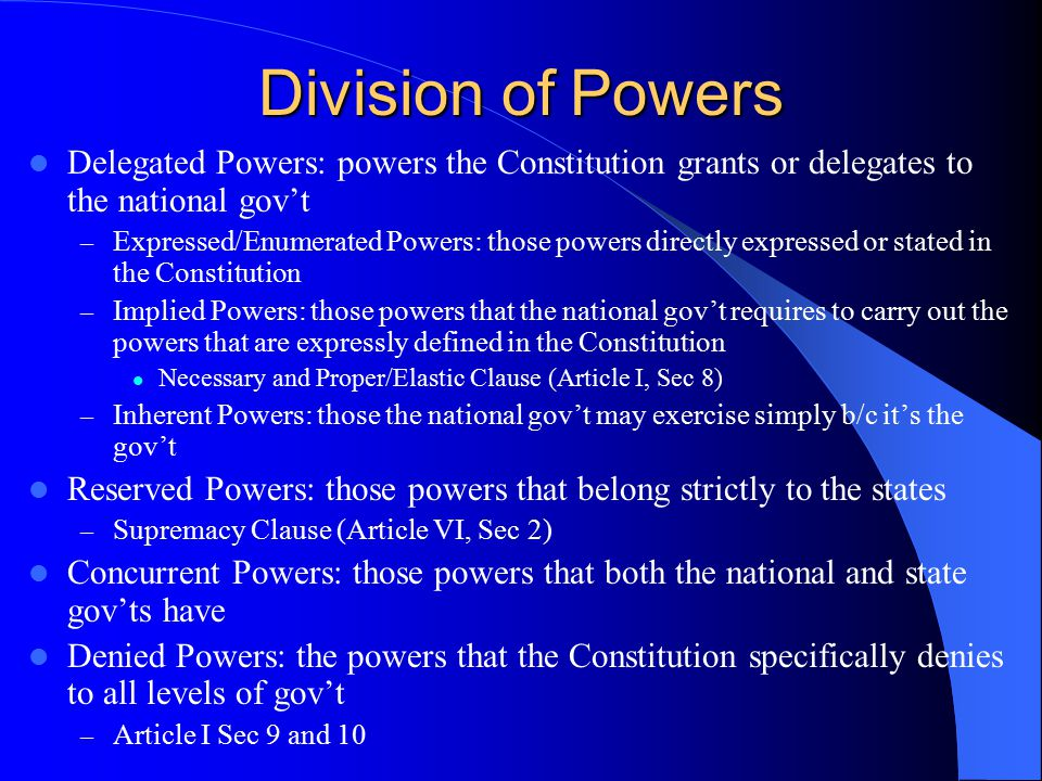 Division of Powers Delegated Powers: powers the Constitution grants or delegates to the national gov't – Expressed/Enumerated Powers: those powers dir