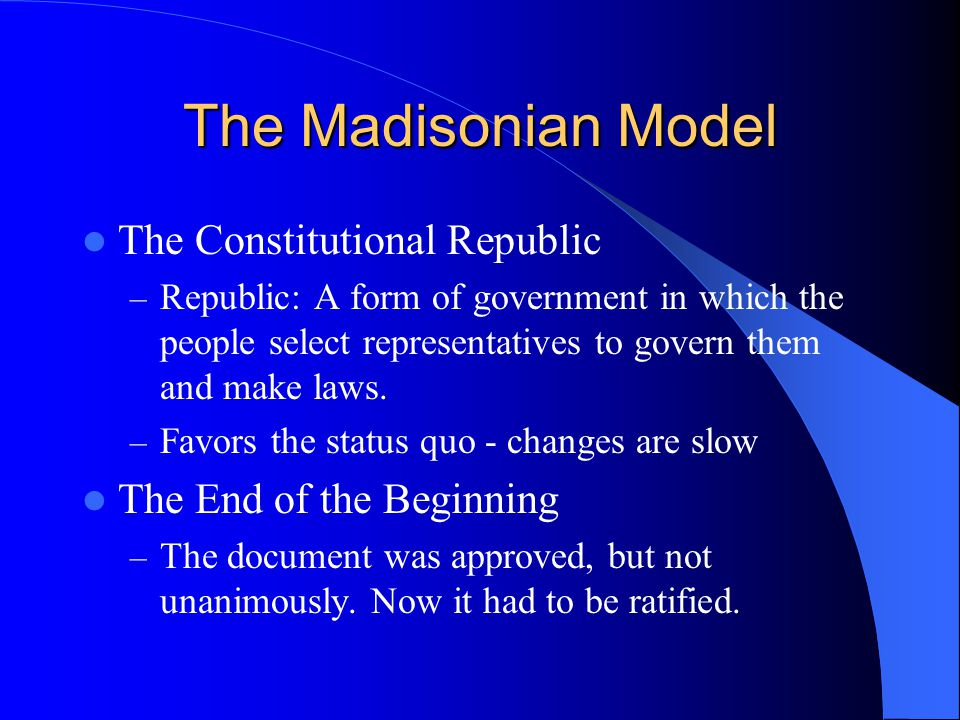 The Constitutional Republic – Republic: A form of government in which the people select representatives to govern them and make laws. – Favors the sta