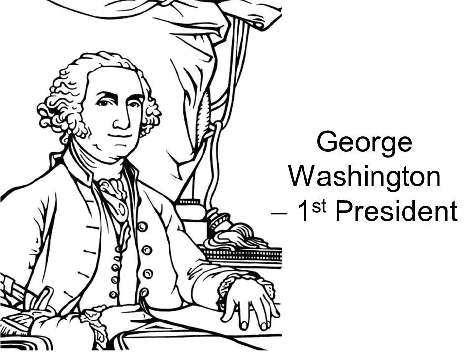 George Washington – 1 st President