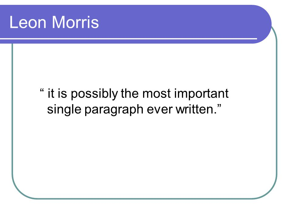 "Leon Morris "" it is possibly the most important single paragraph ever written."""