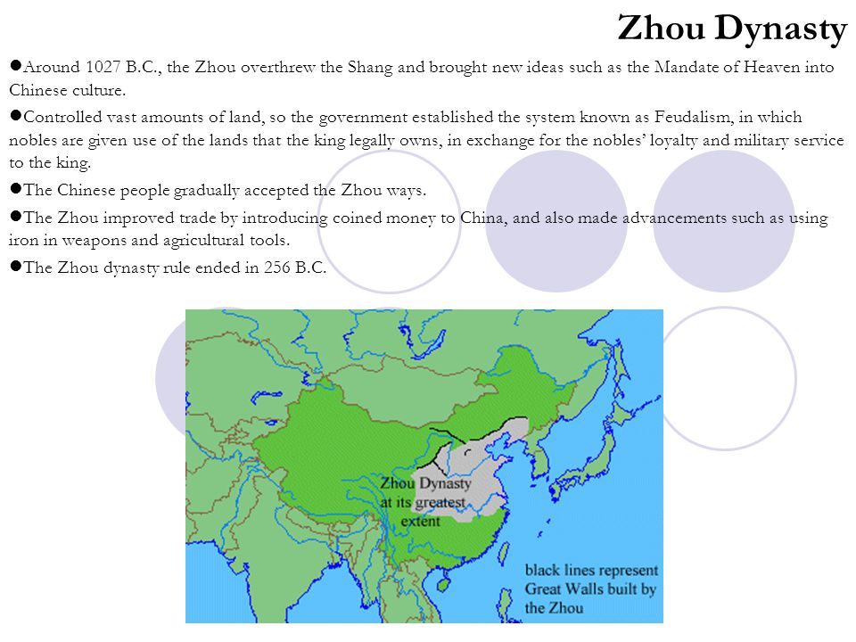 Zhou Dynasty Around 1027 B.C., the Zhou overthrew the Shang and brought new ideas such as the Mandate of Heaven into Chinese culture. Controlled vast