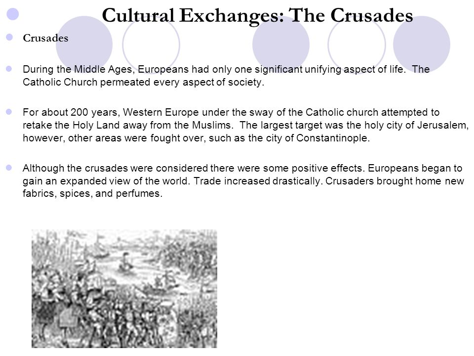 Cultural Exchanges: The Crusades Crusades During the Middle Ages, Europeans had only one significant unifying aspect of life. The Catholic Church perm