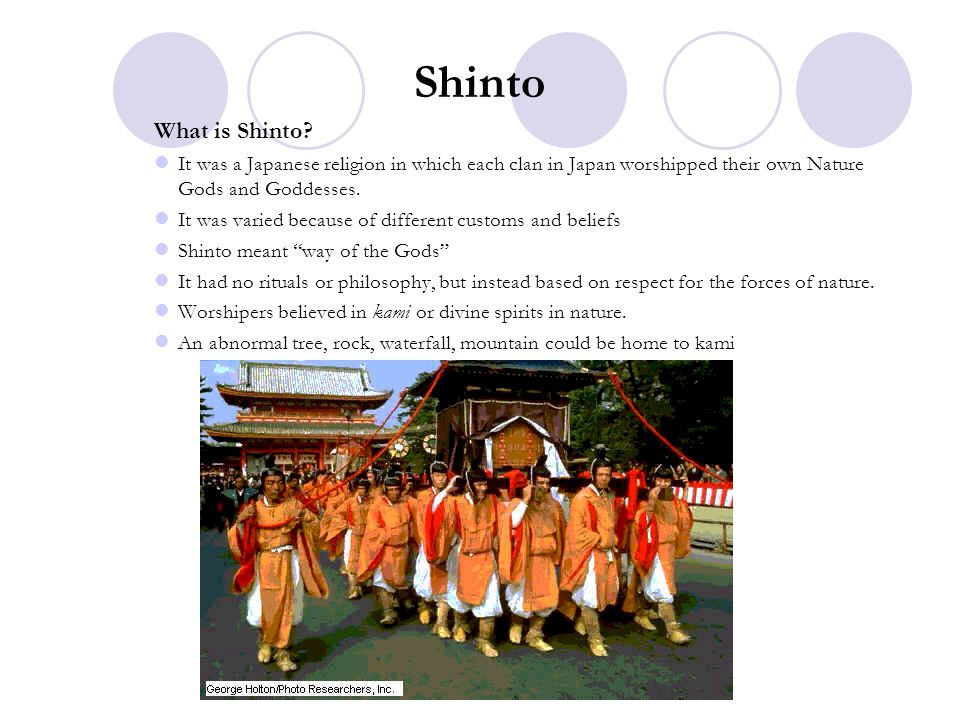 Shinto What is Shinto? It was a Japanese religion in which each clan in Japan worshipped their own Nature Gods and Goddesses. It was varied because of