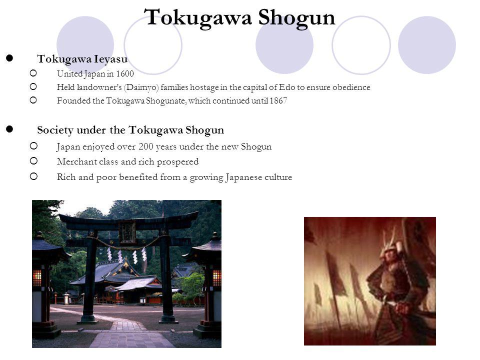 Tokugawa Shogun Tokugawa Ieyasu  United Japan in 1600  Held landowner's (Daimyo) families hostage in the capital of Edo to ensure obedience  Founde