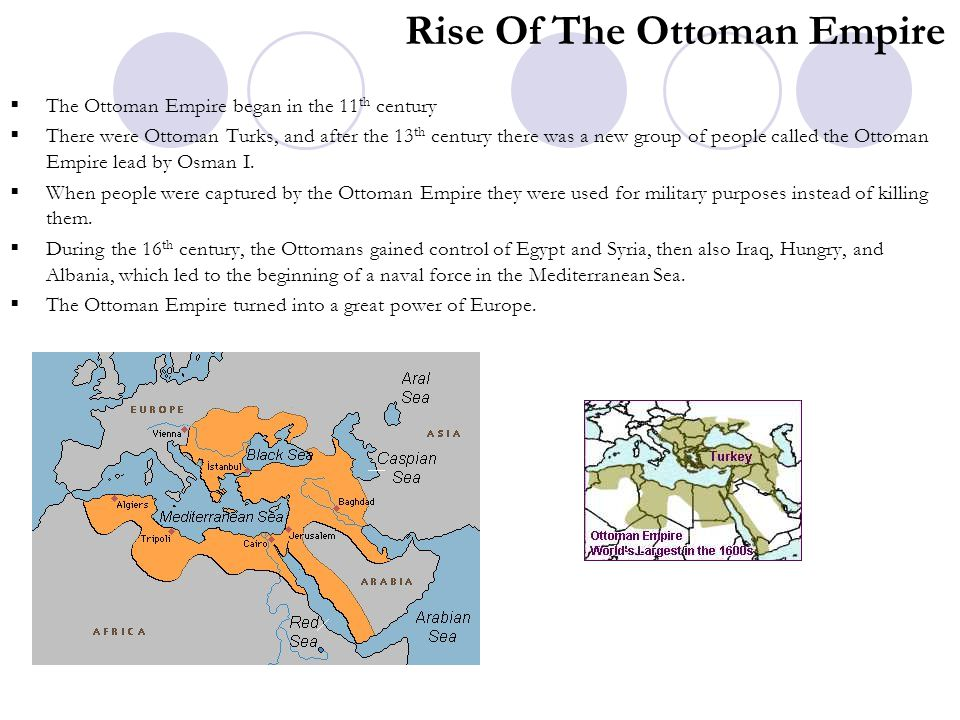 Rise Of The Ottoman Empire  The Ottoman Empire began in the 11 th century  There were Ottoman Turks, and after the 13 th century there was a new gro