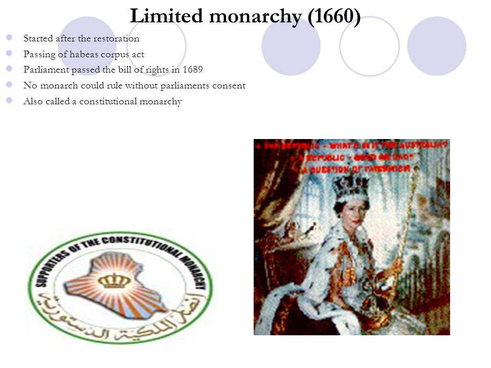 Limited monarchy (1660) Started after the restoration Passing of habeas corpus act Parliament passed the bill of rights in 1689 No monarch could rule