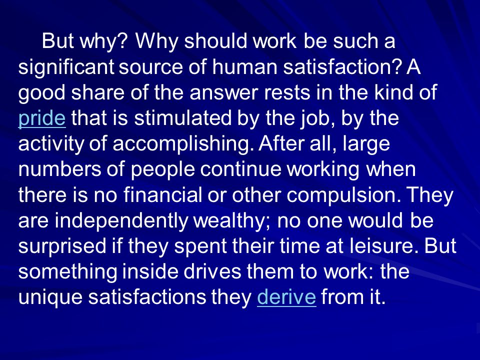 But why. Why should work be such a significant source of human satisfaction.