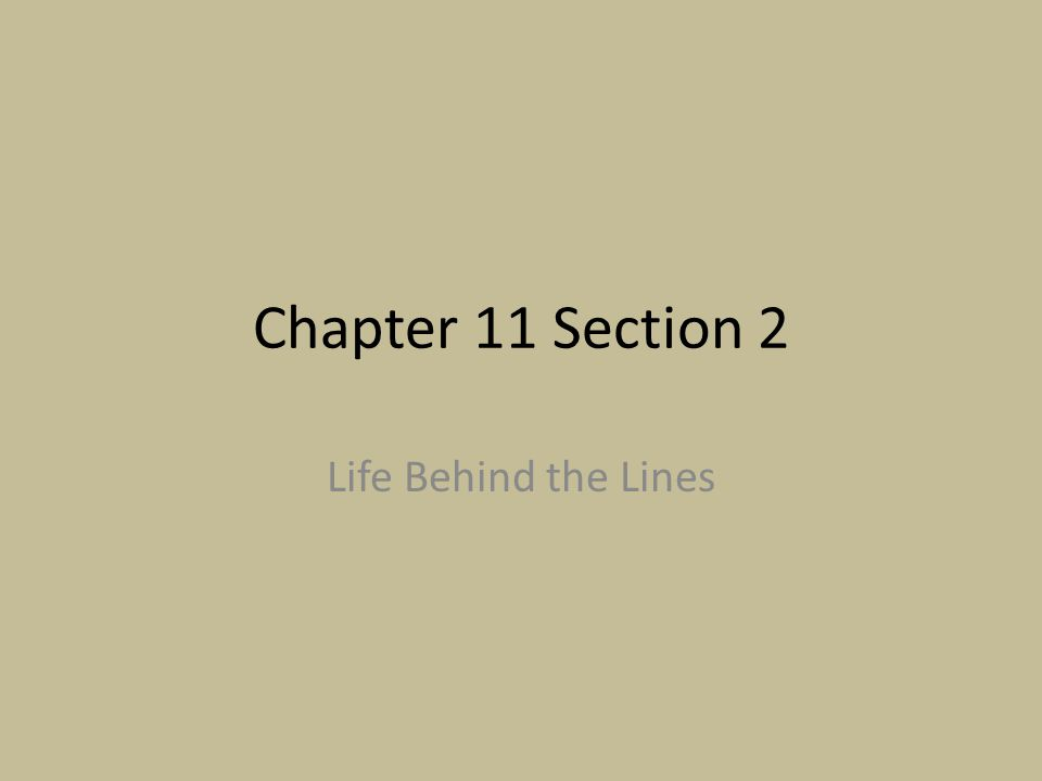 Chapter 11 Section 2 Life Behind the Lines