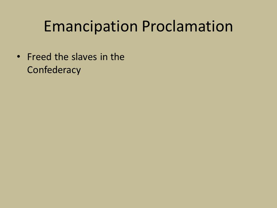 Emancipation Proclamation Freed the slaves in the Confederacy