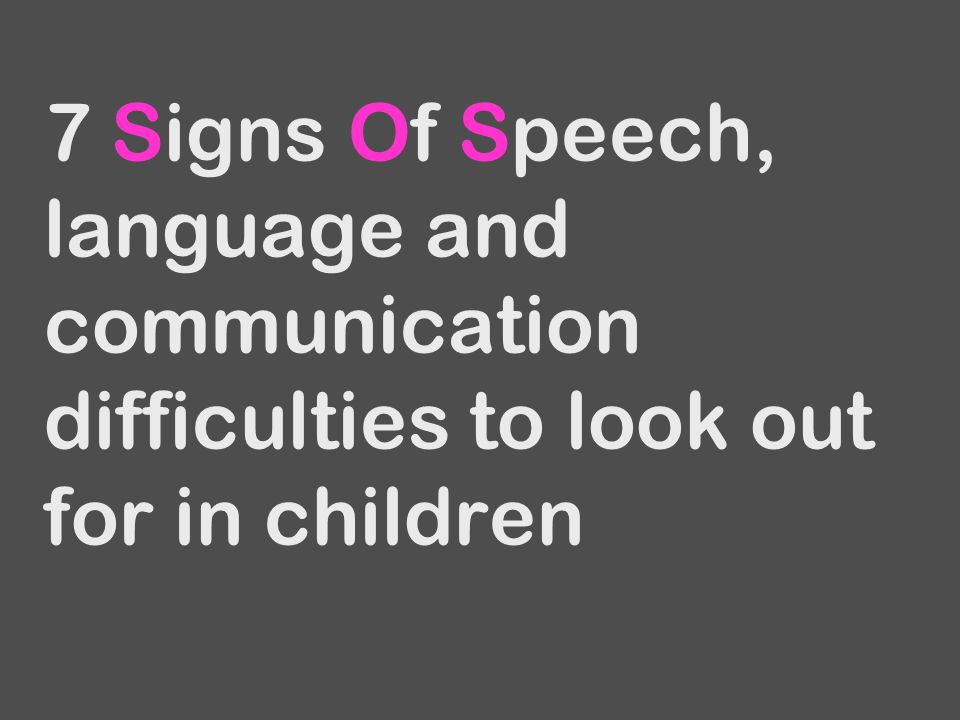 7 Signs Of Speech, language and communication difficulties to look out for in children