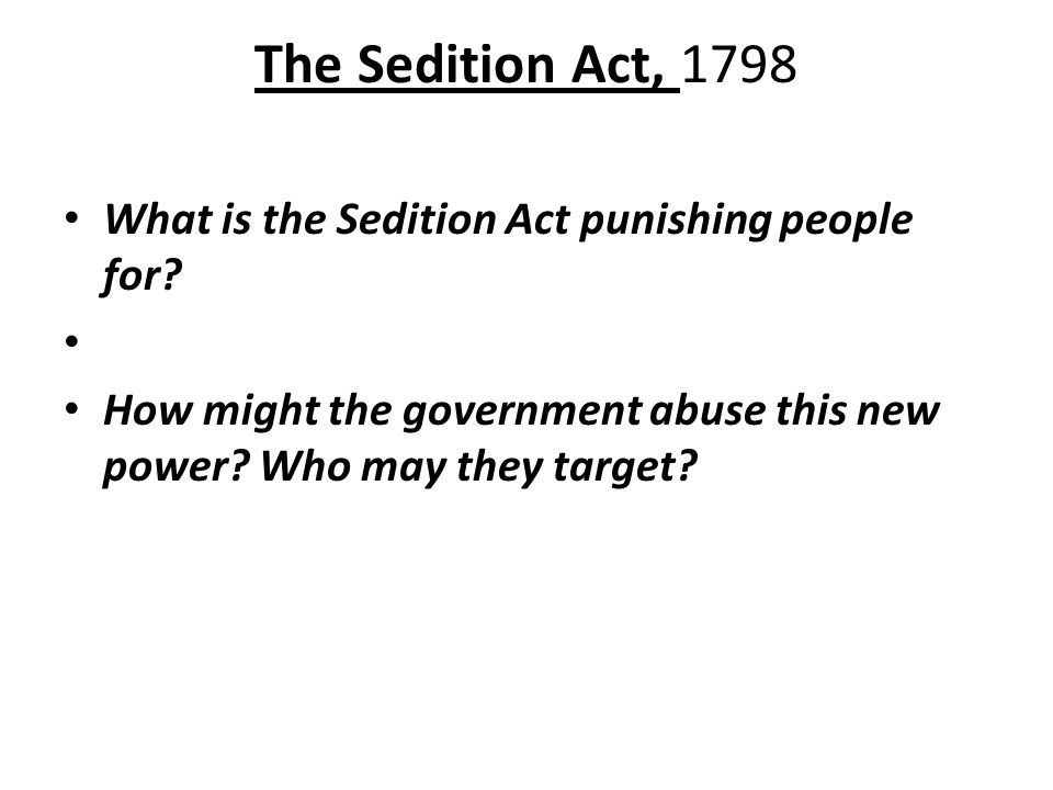 The Sedition Act, 1798 What is the Sedition Act punishing people for.