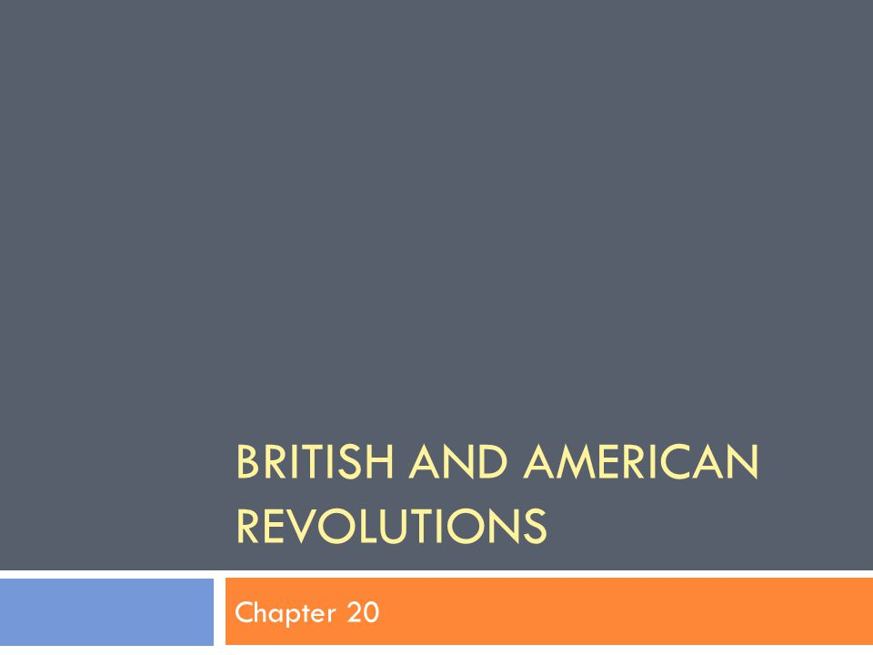 BRITISH AND AMERICAN REVOLUTIONS Chapter 20
