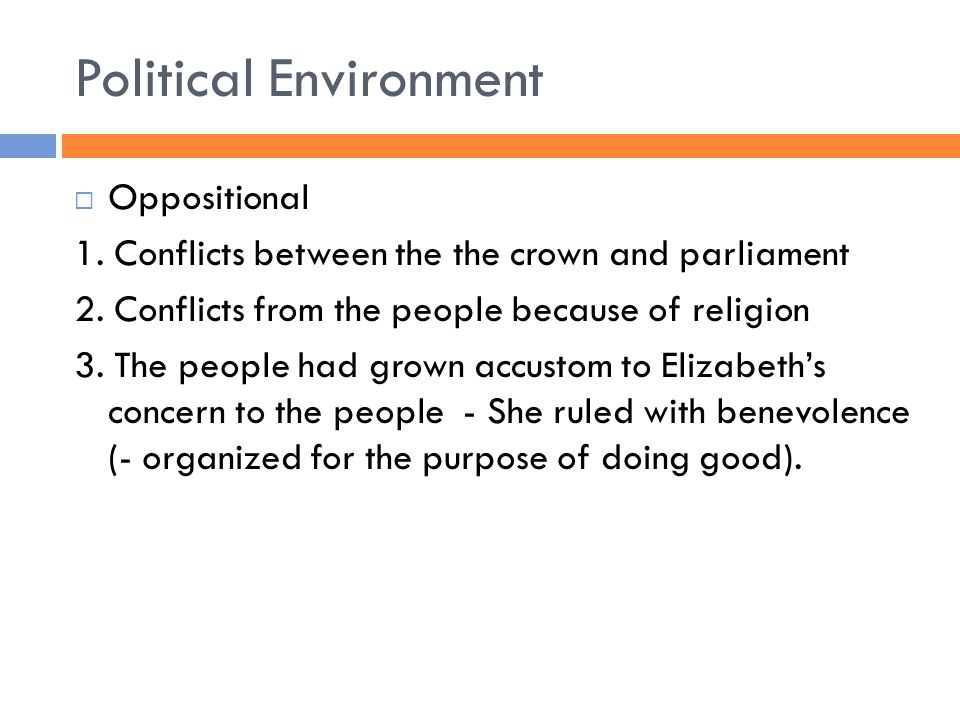 Political Environment  Oppositional 1. Conflicts between the the crown and parliament 2.