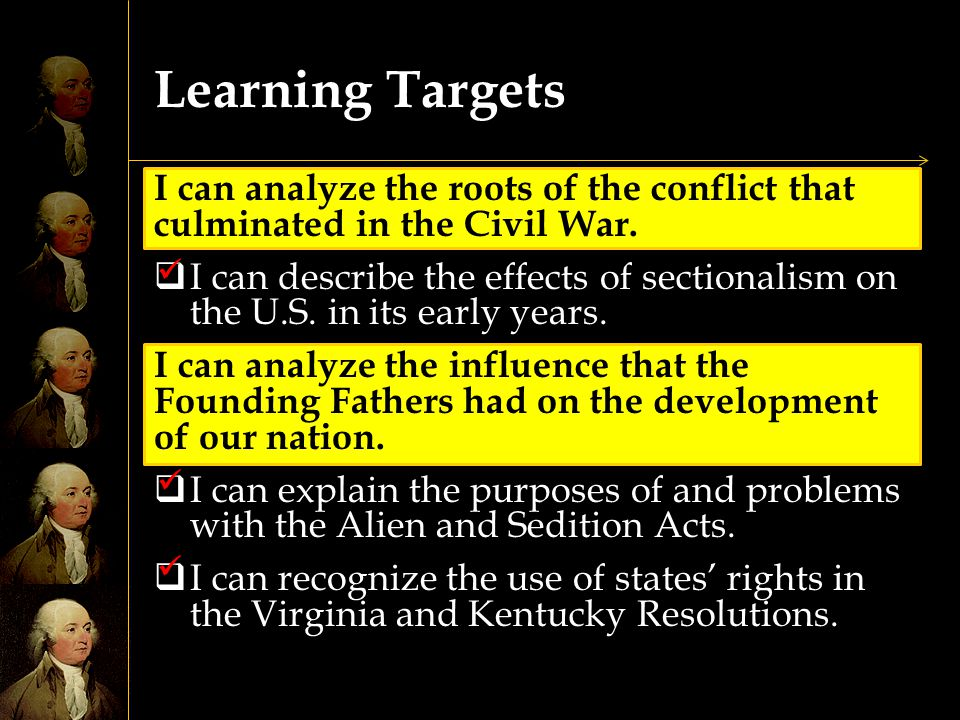 Learning Targets I can analyze the roots of the conflict that culminated in the Civil War.