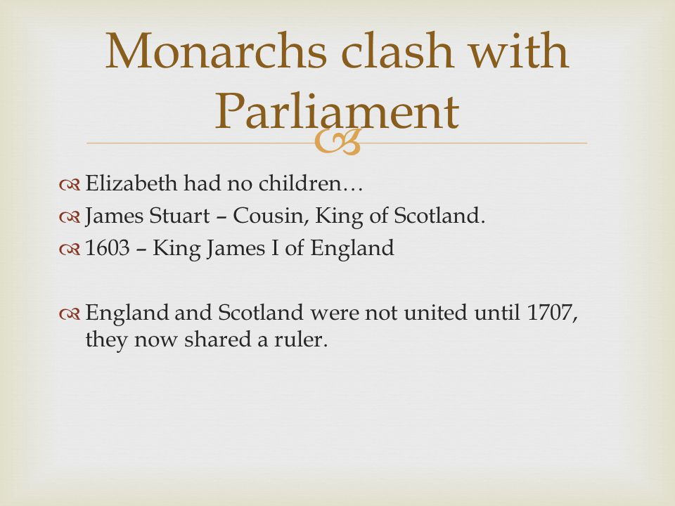   Elizabeth had no children…  James Stuart – Cousin, King of Scotland.