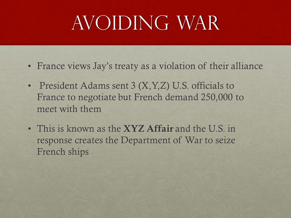 Avoiding War France views Jay's treaty as a violation of their allianceFrance views Jay's treaty as a violation of their alliance President Adams sent