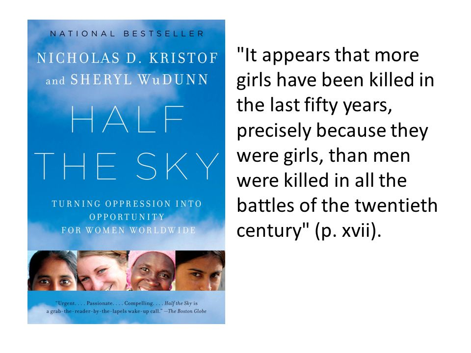 It appears that more girls have been killed in the last fifty years, precisely because they were girls, than men were killed in all the battles of the twentieth century (p.