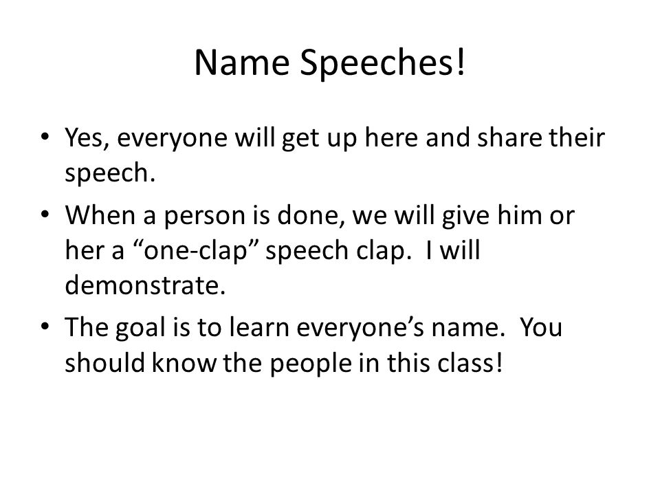 Name Speeches. Yes, everyone will get up here and share their speech.