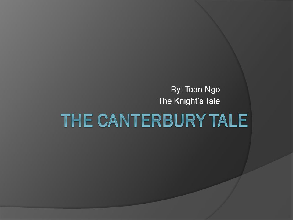 By: Toan Ngo The Knight's Tale