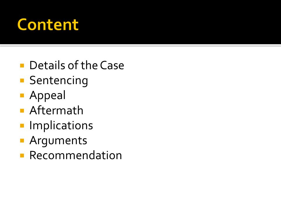  Details of the Case  Sentencing  Appeal  Aftermath  Implications  Arguments  Recommendation
