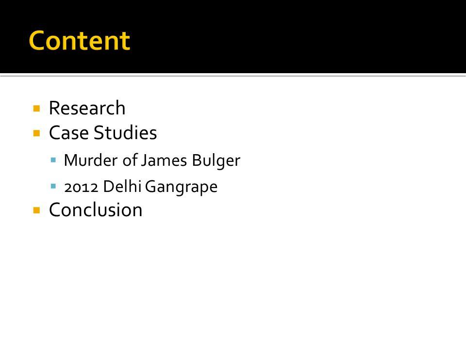  Research  Case Studies  Murder of James Bulger  2012 Delhi Gangrape  Conclusion