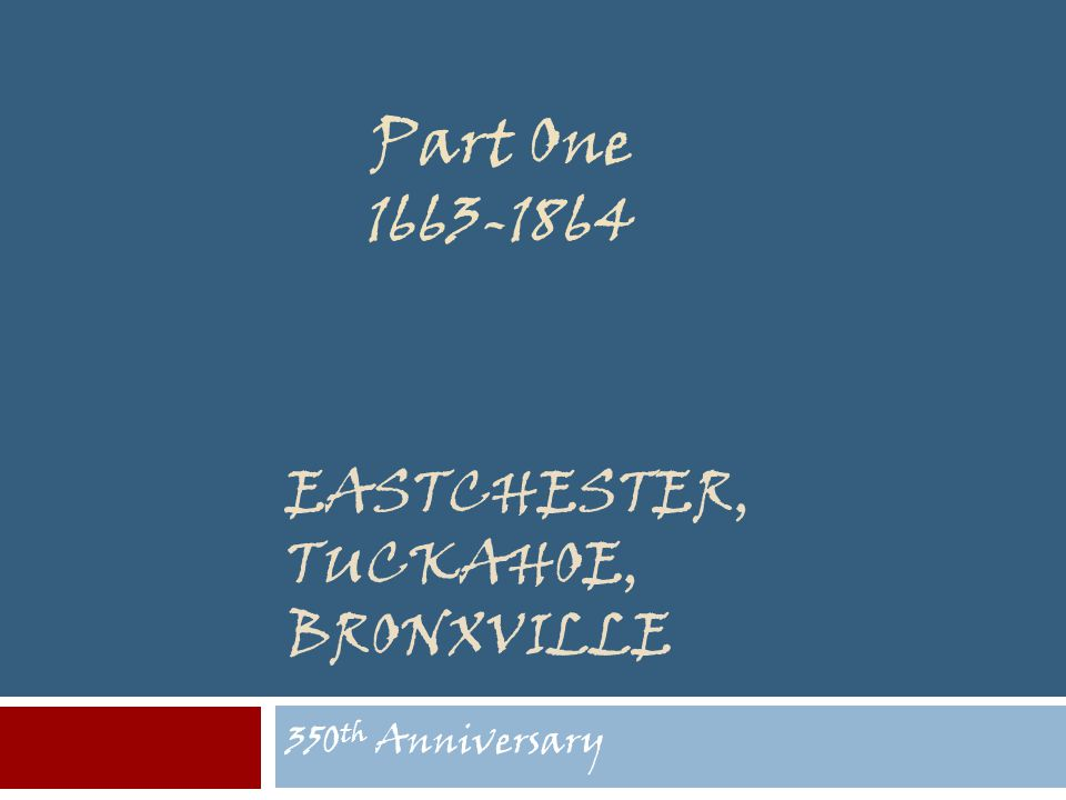 EASTCHESTER, TUCKAHOE, BRONXVILLE 350 th Anniversary Part One 1663-1864