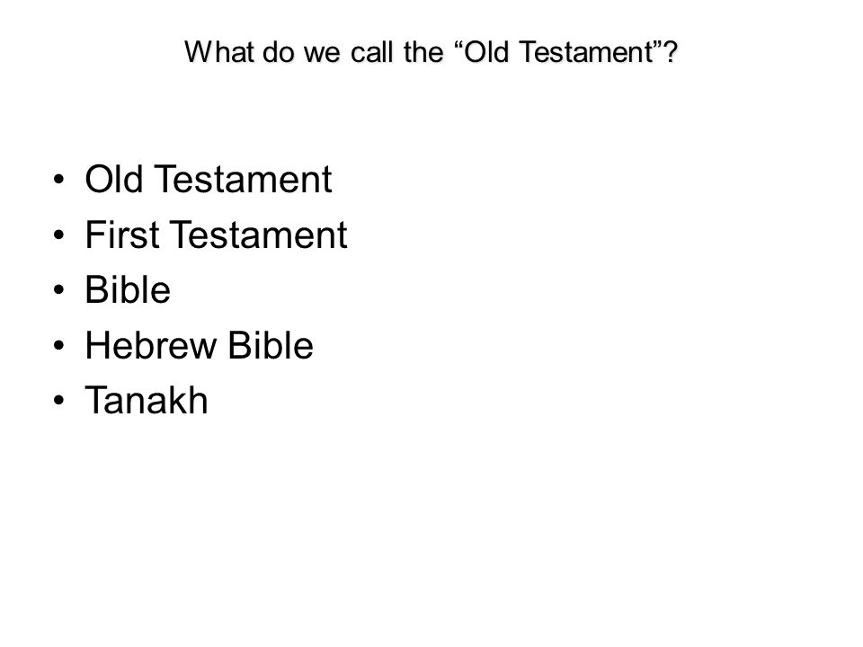 Old Testament First Testament Bible Hebrew Bible Tanakh What do we call the Old Testament