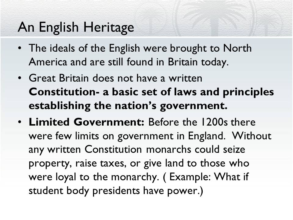An English Heritage The ideals of the English were brought to North America and are still found in Britain today. Great Britain does not have a writte
