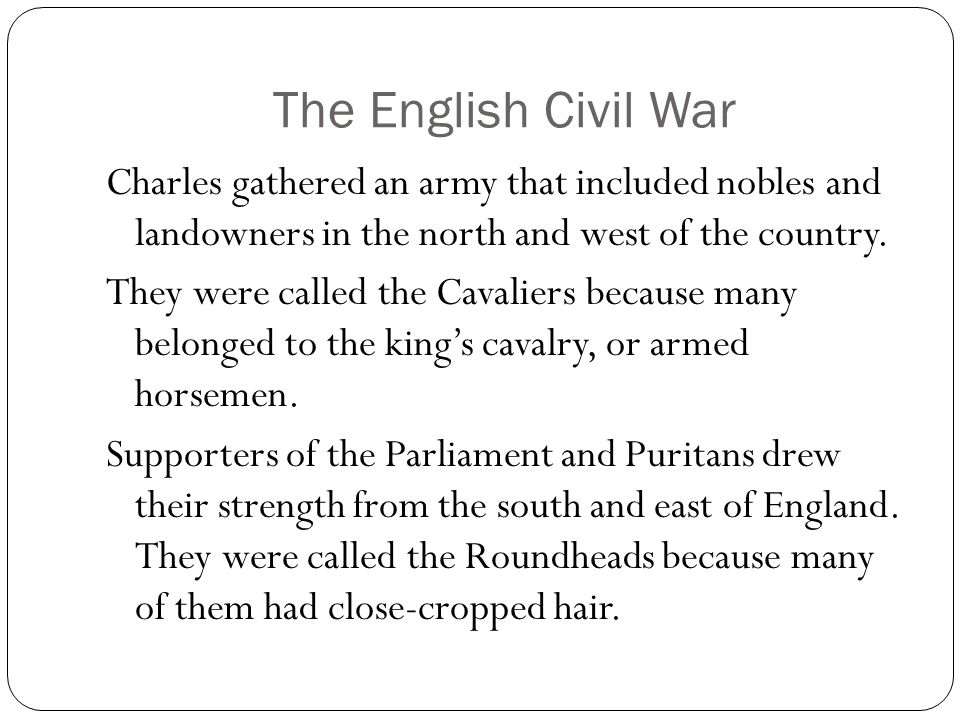 The English Civil War Charles gathered an army that included nobles and landowners in the north and west of the country.