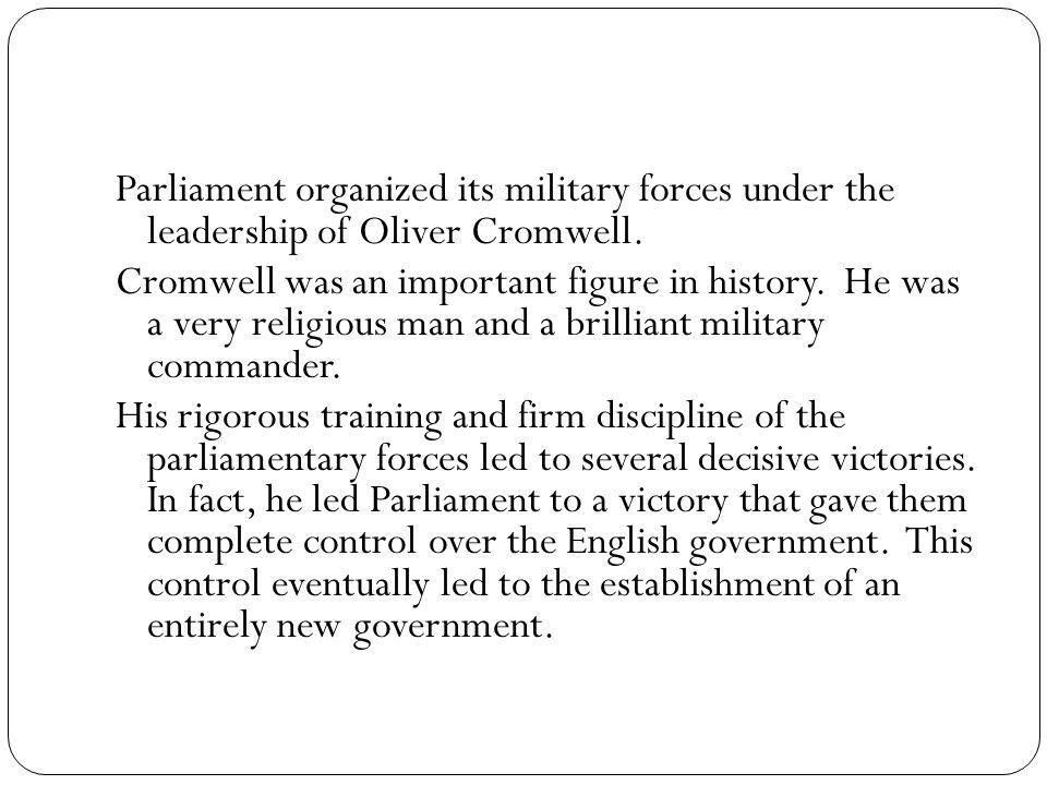 Parliament organized its military forces under the leadership of Oliver Cromwell.