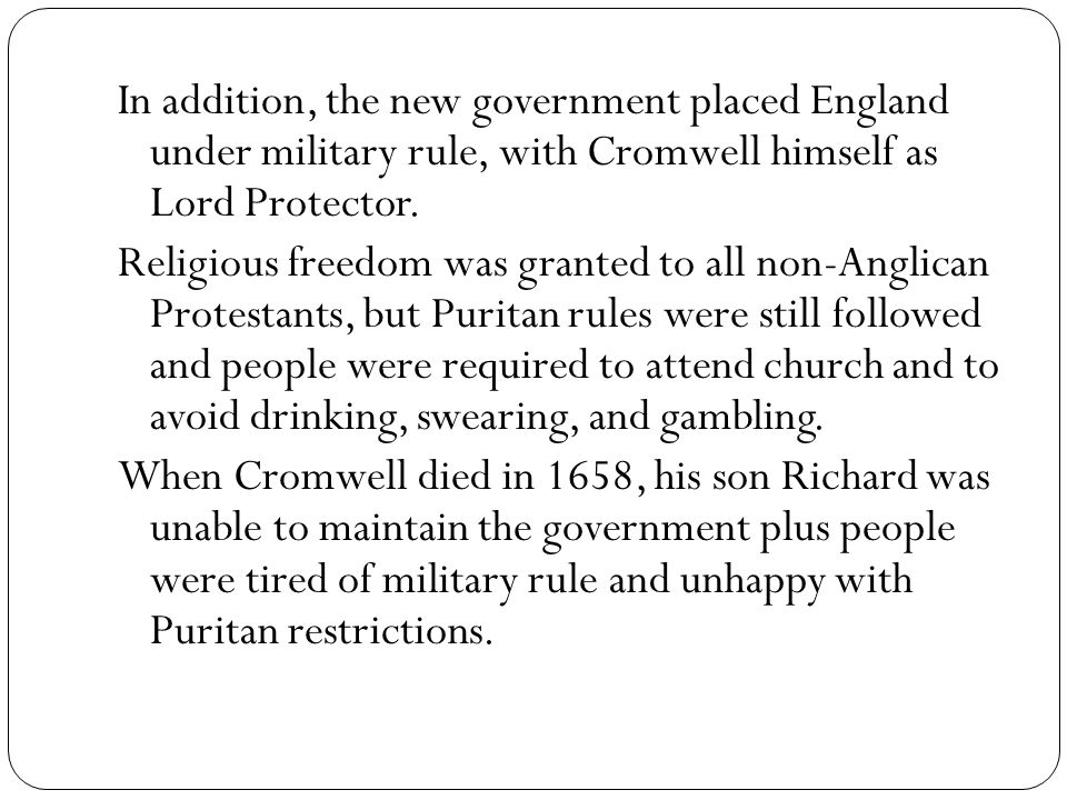 In addition, the new government placed England under military rule, with Cromwell himself as Lord Protector.