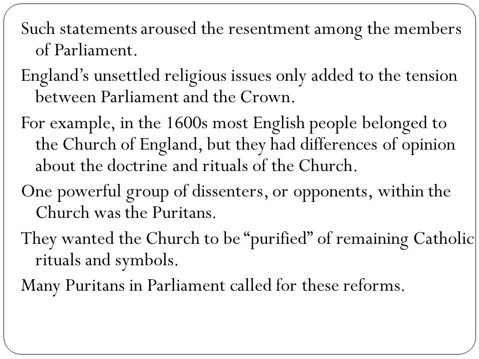 Such statements aroused the resentment among the members of Parliament. England's unsettled religious issues only added to the tension between Parliam