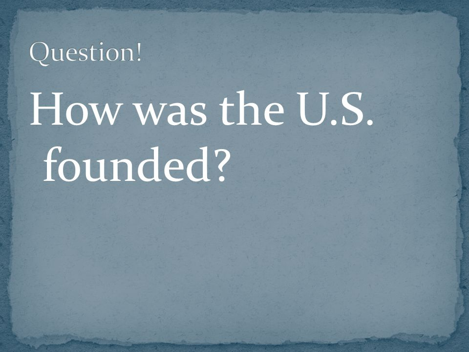 How was the U.S. founded