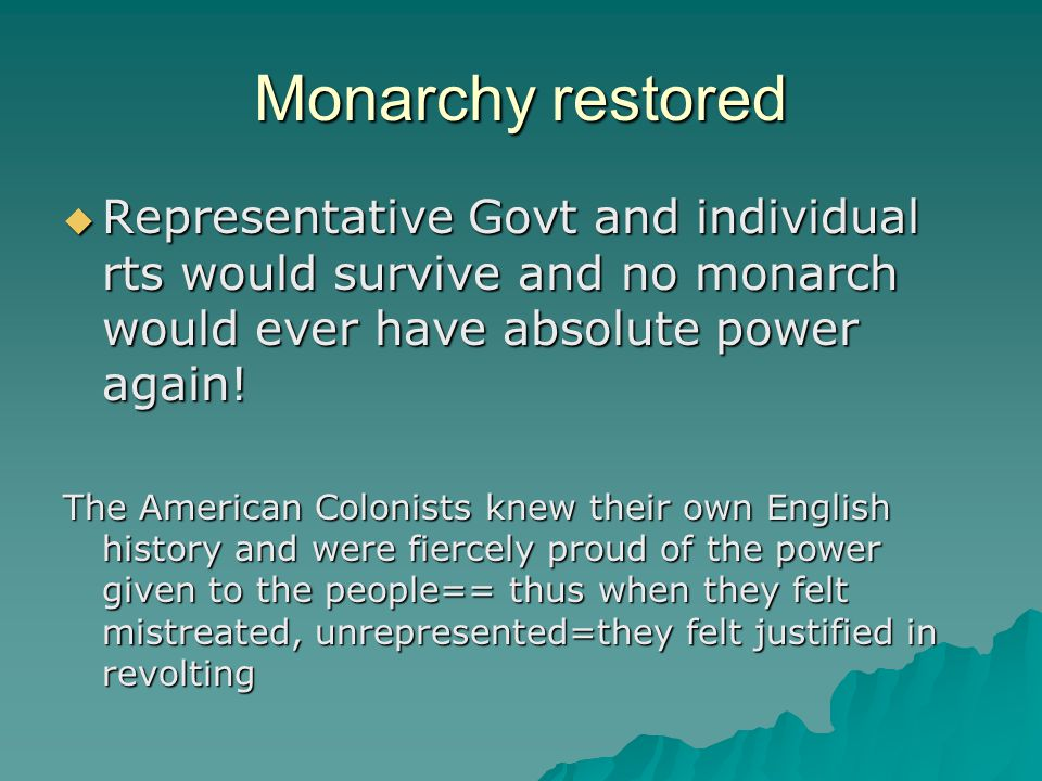 Monarchy restored  Representative Govt and individual rts would survive and no monarch would ever have absolute power again.