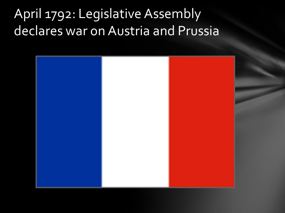 April 1792: Legislative Assembly declares war on Austria and Prussia