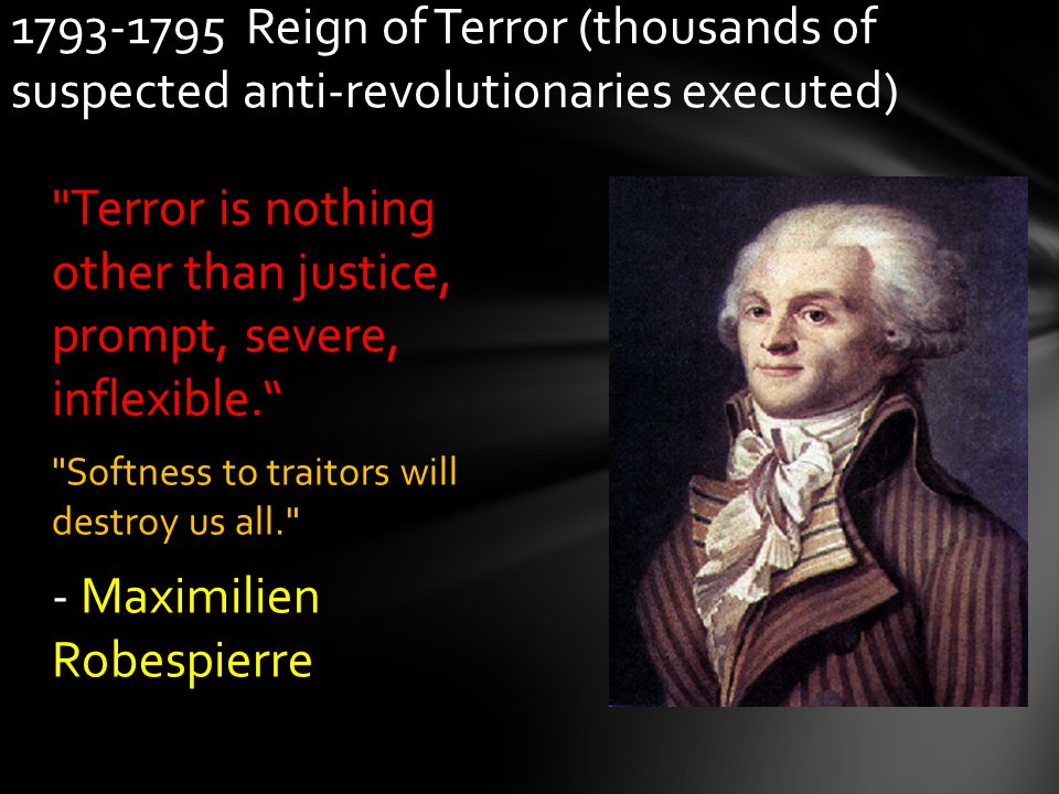 1793-1795 Reign of Terror (thousands of suspected anti-revolutionaries executed)
