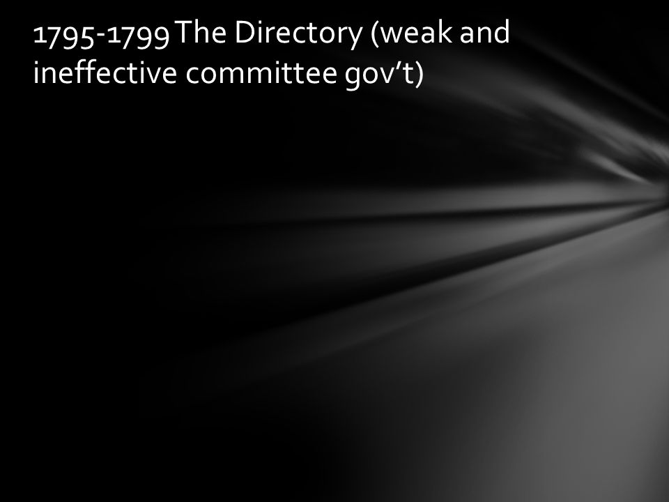1795-1799 The Directory (weak and ineffective committee gov't)