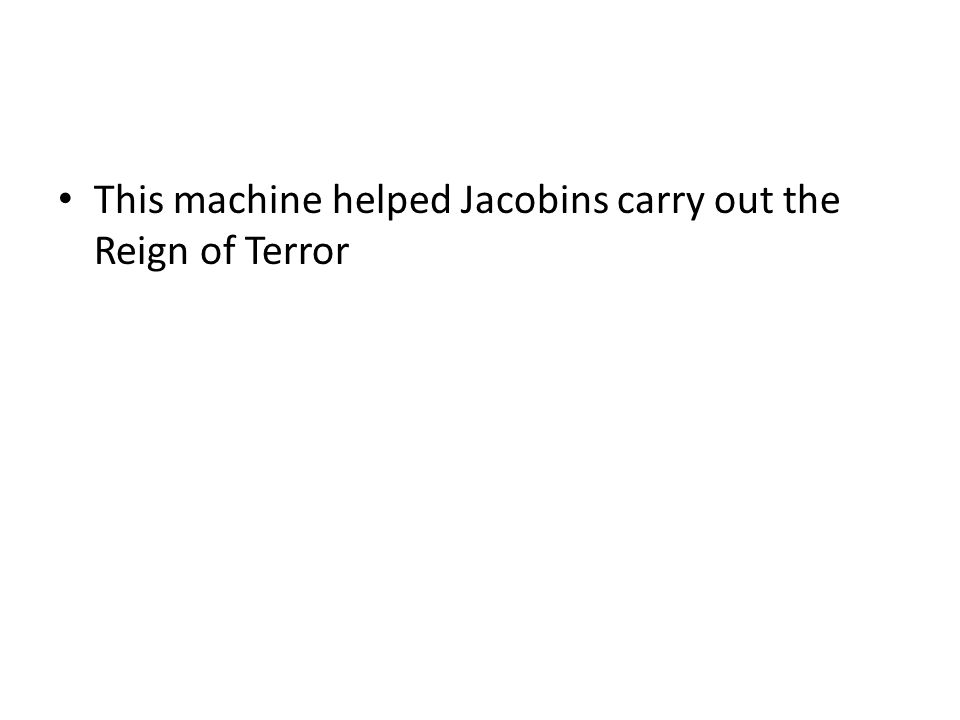 This machine helped Jacobins carry out the Reign of Terror