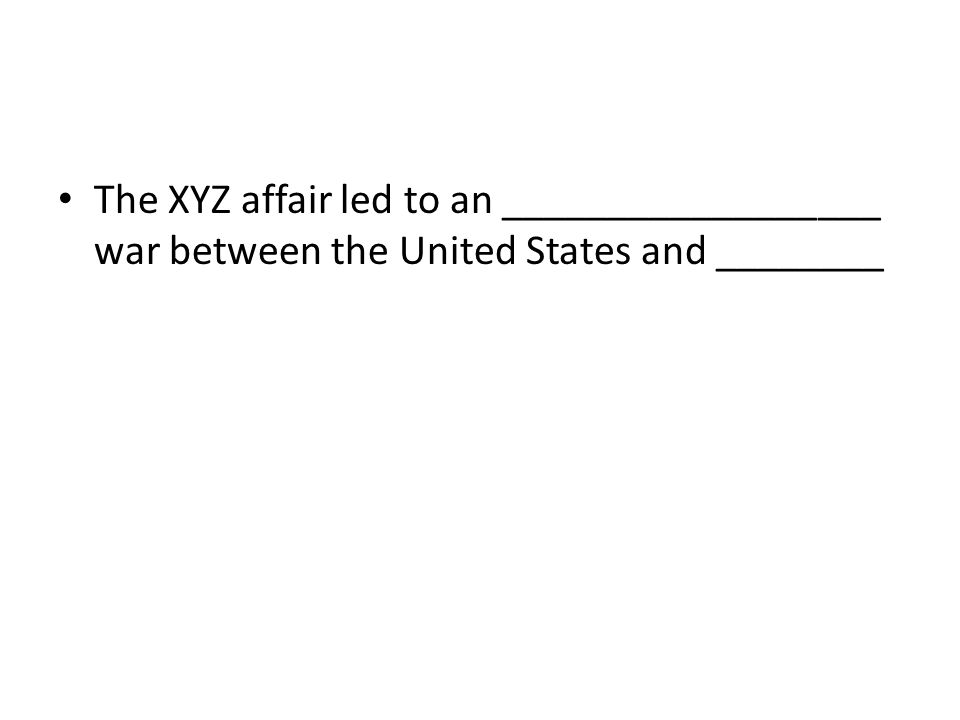 The XYZ affair led to an __________________ war between the United States and ________