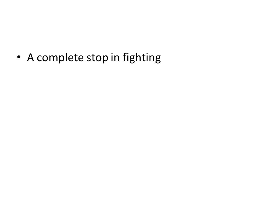 A complete stop in fighting