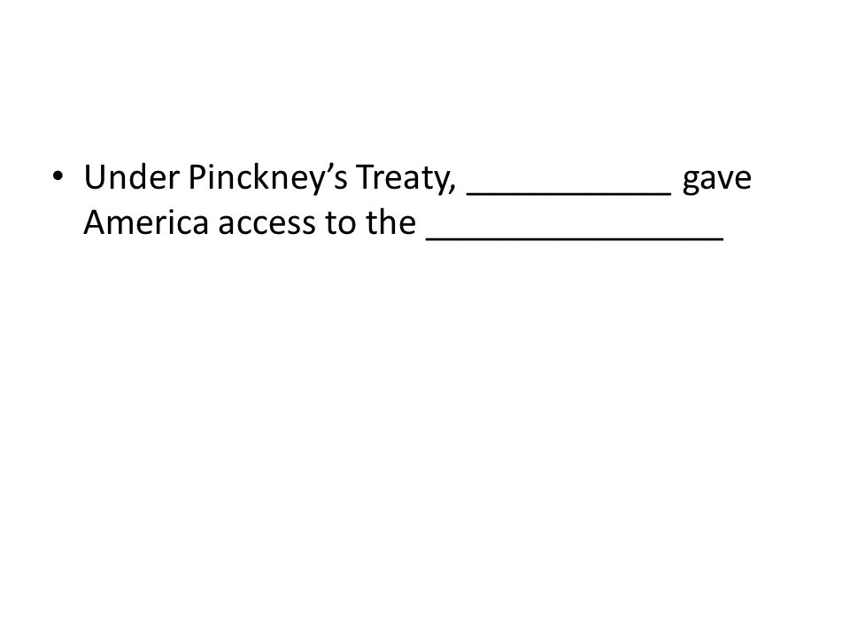 Under Pinckney's Treaty, ___________ gave America access to the ________________