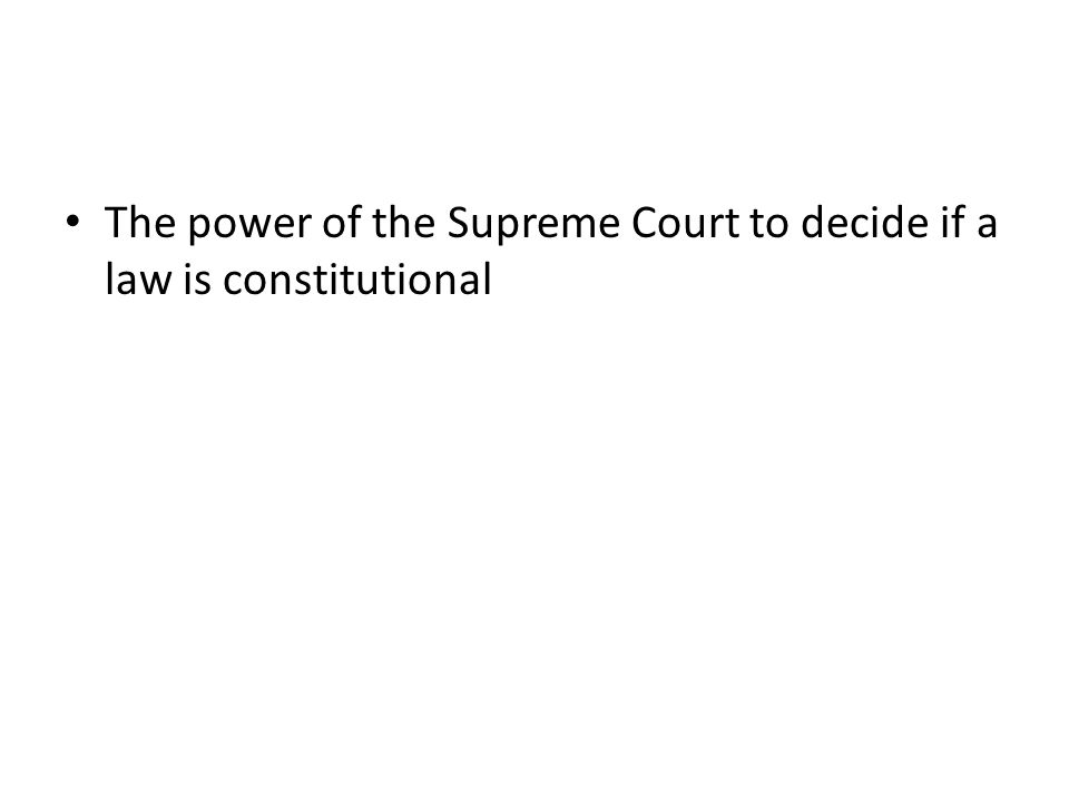 The power of the Supreme Court to decide if a law is constitutional