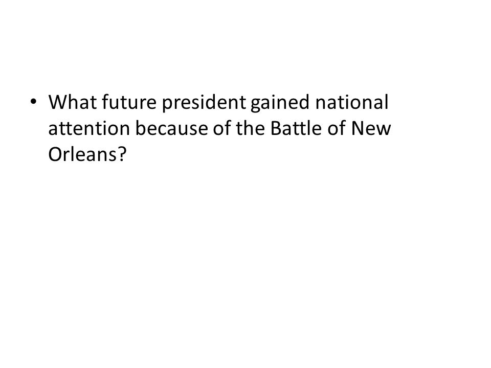 What future president gained national attention because of the Battle of New Orleans