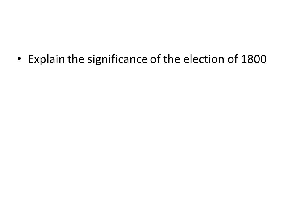 Explain the significance of the election of 1800